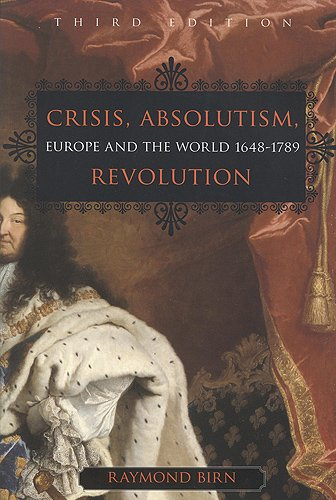 Crisis, Absolutism, Revolution: Europe and the World, 1648-1789, 3rd Edition