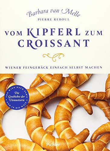 Vom Kipferl zum Croissant: Wiener Feingebäck einfach selbst machen. Die Geschichte der Viennoiserie
