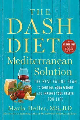 The DASH Diet Mediterranean Solution: The Best Eating Plan to Control Your Weight and Improve...
