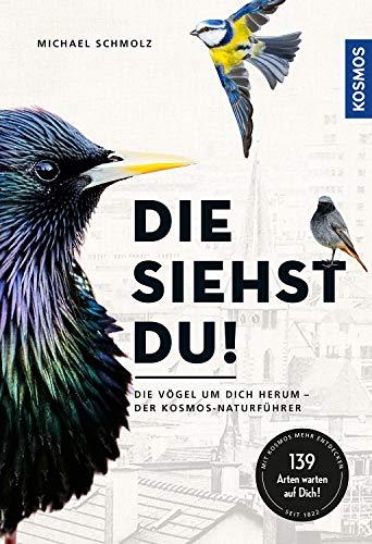 Die siehst du!: Die Vögel um dich herum - der KOSMOS-Naturführer