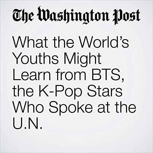 What the World's Youths Might Learn from BTS, the K-Pop Stars Who Spoke at the U.N. audiobook cover art