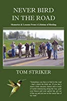 Never Bird In The Road: Memories and Lessons from a Lifetime of Birding