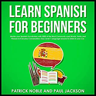 Learn Spanish for Beginners: Master Your Spanish Vocabulary with 2000 of the Most Commonly Used Words, Verbs and Phrases in Everyday Conversation. Easy Level 1 Language Lessons to Listen in Your Car.     Spanish Learning Masterclass, Book 2              By:                                                                                                                                 Paul Jackson,                                                                                        Patrick Noble                               Narrated by:                                                                                                                                 Melissa Sheldon                      Length: 20 hrs and 35 mins     27 ratings     Overall 4.7