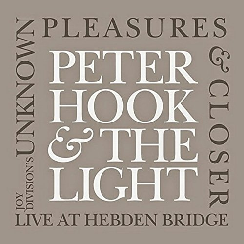 Peter Hook & The Light ‎– Joy Division's 'Unknown Pleasure' & 'Closer' Live At Hebden Bridge