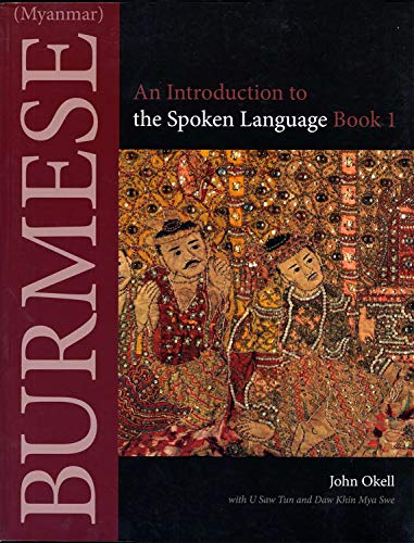 Compare Textbook Prices for Burmese Myanmar: An Introduction to the Spoken Language, Book 1 Southeast Asian Language Text 1 Edition ISBN 9780875806426 by Okell, John,Tun, U Saw,Swe, Daw Khin Mya