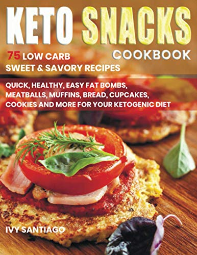 Keto Snacks Cookbook: 75 Low Carb Sweet & Savory Recipes. Quick, Healthy, Easy Fat Bombs, Meatballs, Muffins, Bread, Cupcakes, Cookies and More for Your Ketogenic Diet (Keto Life)