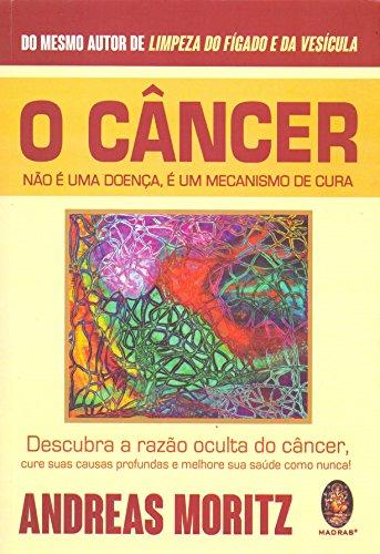 Câncer não é doença, é um mecanismo de cura: Descubra a razão oculta do câncer, cure suas causas