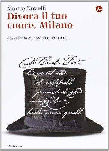 Divora il tuo cuore, Milano. Carlo Porta e l'eredità ambrosiana
