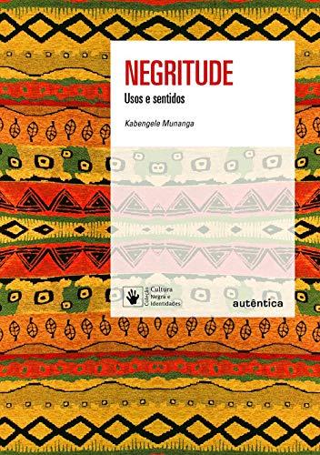 Negritude: Usos e sentidos - Nova Edição: Usos e sentidos