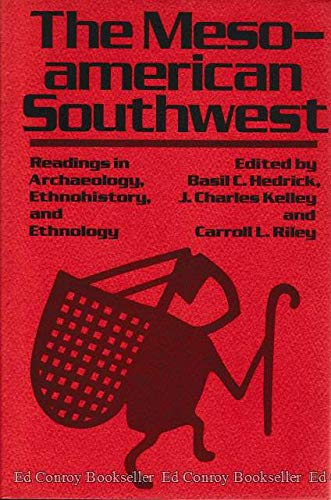 The Meso-american Southwest: Readings in Archaeology, Ethnohistory, and Ethnology