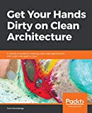 Get Your Hands Dirty on Clean Architecture: A hands-on guide to creating clean web applications with code examples in Java - Tom Hombergs