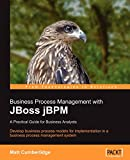 Business Process Management with JBoss jBPM: A Practical Guide for Business Analysts