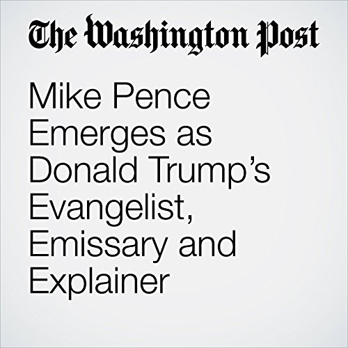 Mike Pence Emerges as Donald Trump's Evangelist, Emissary and Explainer cover art