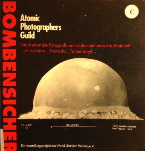 Bombensicher. Atomic Photographers Guild. Internationale FotografInnen dokumentieren die Atomzeit: Hiroshima Nevada Tschernobyl