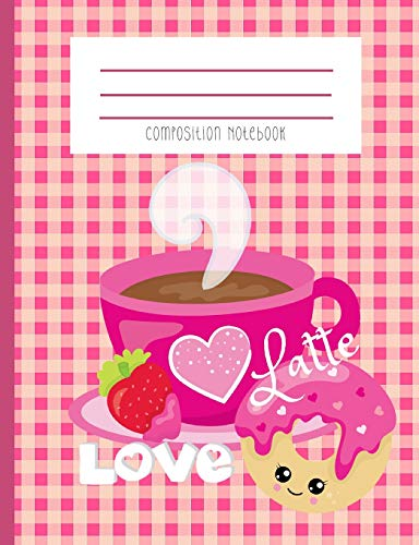 Composition Notebook: Latte Love Valentine Kawaii Face Donut And Pink Cup And Saucer Heart Strawberry Gingham Journal And Notebook