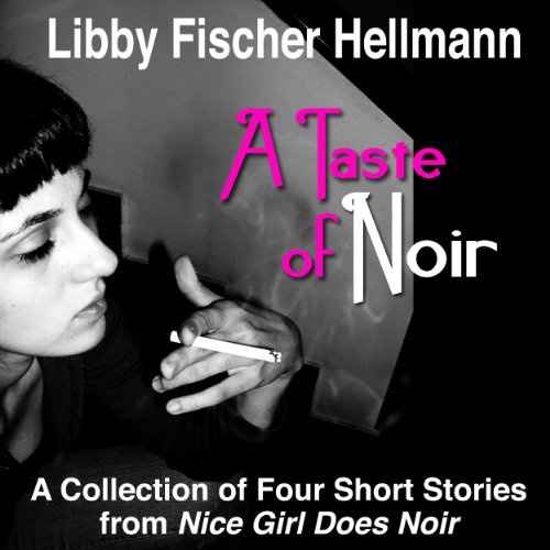 A Taste of Noir     A Collection of Four Short Stories From Nice Girl Does Noir              By:                                                                                                                                 Libby Fischer Hellmann,                                                                                        Harlan Hogan                               Narrated by:                                                                                                                                 Pam Turlo                      Length: 2 hrs and 4 mins     1 rating     Overall 4.0