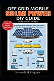 OFF GRID MOBILE SOLAR POWER DIY GUIDE FOR THE ELDERLY: A Concise Guide to Design and Install Solar Power in Your Rvs, Vans, Cabins, Boats and Tiny Homes