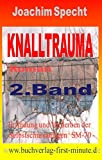 Knalltrauma - Band 2: Erfindung und Verderben der Selbstschussanlagen SM-70 - Roman nach Tatsachen (Die DDR ist tot - die DDR lebt weiter 17)