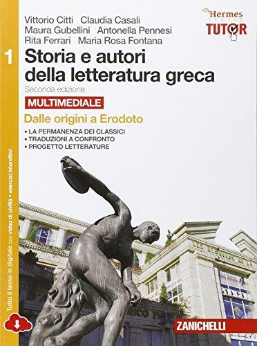 Storia e autori della letteratura greca. Per le Scuole superiori. Con espansione online. Dalle origini a Erodoto (Vol. 1)