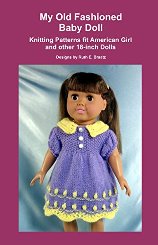 My Old Fashioned Baby Doll: Knitting Patterns fit American Girl and other 18-Inch Dolls