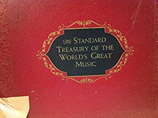 The Standard Treasury of the Worlds Great Music: High Fidelity, Long-play Recordings By World-famious Orchestras and Conductors: 33 Symphonic Classics: 30 Immortal Composers with Illustrated Musical Commentary on All Composers and Compositions .