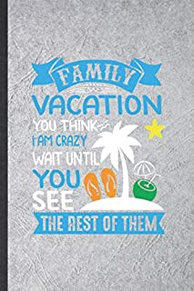 Family Vacation You Think I Am Crazy Wait Until You See the Rest of Them: Blank Funny Family Vacation Lined Notebook/ Journal For Travel Road Trip, ... Birthday Gift Cute Ruled 6x9 110 Pages