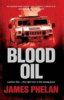 Blood Oil: A Lachlan Fox Thriller Book 3 by [James Phelan]