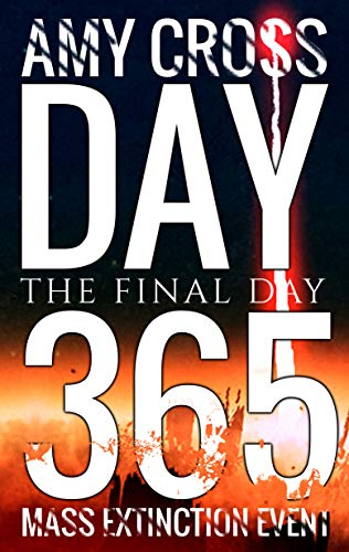 Day 365: The Final Day (Mass Extinction Event Book 13) by [Amy Cross]