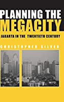 Planning the Megacity: Jakarta in the Twentieth Century (Planning, History and Environment Series)