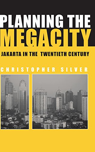 Planning the Megacity: Jakarta in the Twentieth Century (Planning History And the Environment Series)
