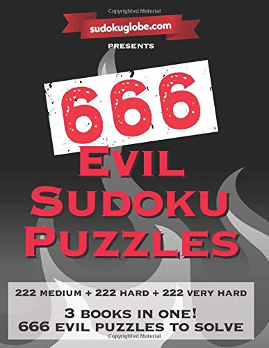 666 Evil Sudoku Puzzles: 222 Normal 222 Hard and 222 Very Hard Sudoku Puzzles for Sudoku Professionals