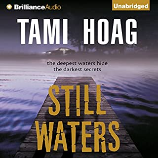 Still Waters                   By:                                                                                                                                 Tami Hoag                               Narrated by:                                                                                                                                 Joyce Bean                      Length: 15 hrs and 18 mins     580 ratings     Overall 3.9