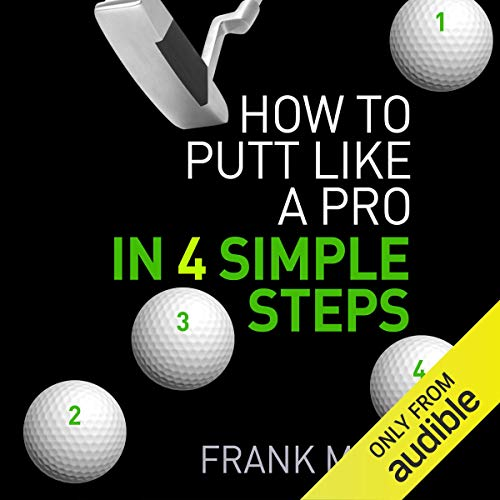 How to Putt Like a Pro in 4 Simple Steps                   By:                                                                                                                                 Frank Muir                               Narrated by:                                                                                                                                 Nick McArdle                      Length: 58 mins     1 rating     Overall 4.0