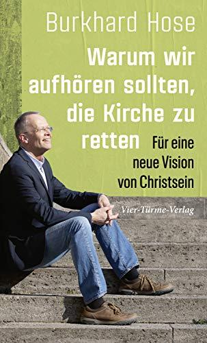 Warum wir aufhören sollten, die Kirche zu retten: Für eine neue Vision von Christsein