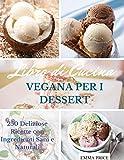 LIBRO DI CUCINA VEGANA PER I DESSERT: 250 Deliziose Ricette con Ingredienti Sani e Naturali. Vegan recipes dessert (Italian version)