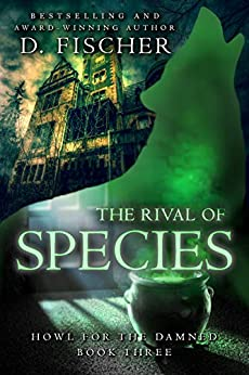 The Rival of Species (Howl for the Damned: Book Three) by [D. Fischer]