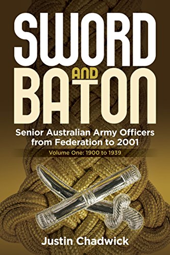 Sword and Baton: Senior Australian Army Officers from Federation to 2001 (Federation - 1939 Book 1) (English Edition)