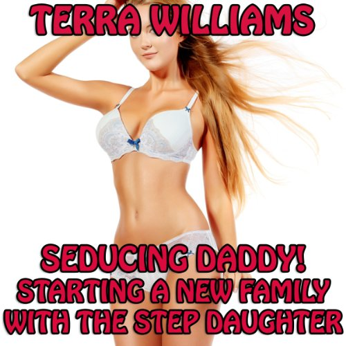 Seducing Daddy! Starting a New Family with the Step Daughter audiobook cover art