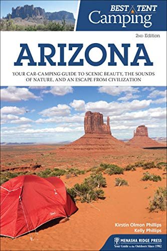 Best Tent Camping: Arizona: Your Car-Camping Guide to Scenic Beauty, the Sounds of Nature, and an Escape from Civilization (English Edition)