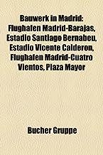 Bauwerk in Madrid: Flughafen Madrid-Barajas, Estadio Santiago Bernabéu, Estadio Vicente Calderón, Flughafen Madrid-Cuatro ...