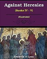 Against Heresies (Books IV-V)