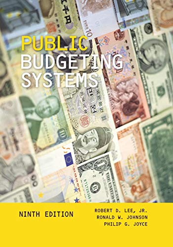 Compare Textbook Prices for Public Budgeting Systems 9 Edition ISBN 9781449627904 by Lee Jr., Robert D.,Johnson, Ronald W.,Joyce, Philip G.