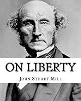 On Liberty By: John Stuart Mill: On Liberty is a philosophical work in the English language by 19th century philosopher John Stuart Mill, first published in 1859.