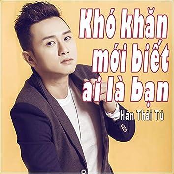 Kho Khan Moi Biet Ai La Ban