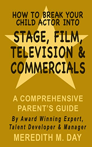 How To Break Your Child Actor Into Stage, Film, Television, and Commercials: A Comprehensive Parent\'s Guide (English Edition)