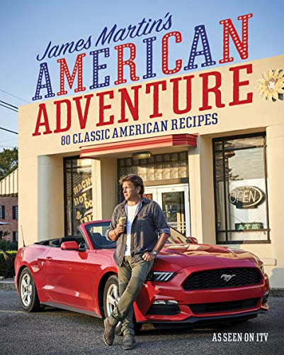 James Martin's American Adventure: 80 classic American recipes