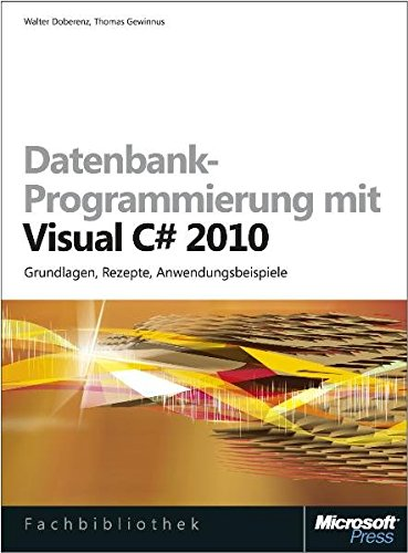 Datenbank-Programmierung mit Visual C# 2010: Grundlagen, Rezepte, Anwendungsbeispiele