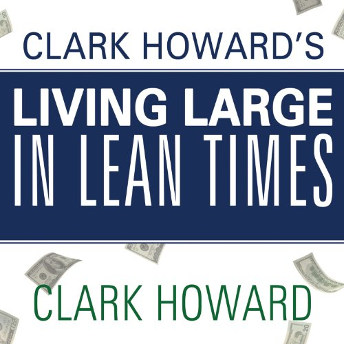 Clark Howard's Living Large in Lean Times audiobook cover art