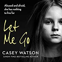 Abused and Afraid, She Has Nothing to Live for (Let Me Go)