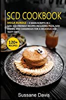 Scd Cookbook: MEGA BUNDLE - 3 Manuscripts in 1 - 120+ SCD- friendly recipes including Pizza, Side Dishes, and Casseroles for a delicious and tasty diet